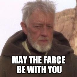 MAY THE FARCE BE WITH YOU | made w/ Imgflip meme maker