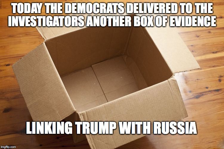 EVIDENCE! | TODAY THE DEMOCRATS DELIVERED TO THE INVESTIGATORS ANOTHER BOX OF EVIDENCE LINKING TRUMP WITH RUSSIA | image tagged in evidence,democrats,libtard | made w/ Imgflip meme maker