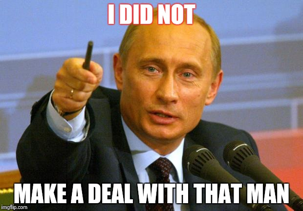 Good Guy Putin | I DID NOT MAKE A DEAL WITH THAT MAN | image tagged in memes,good guy putin | made w/ Imgflip meme maker