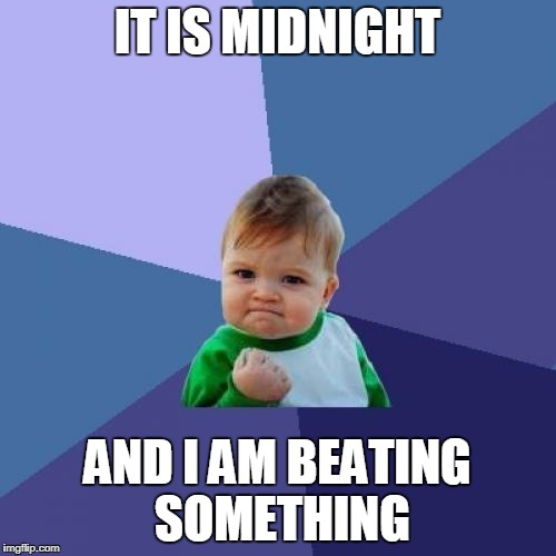 Success Kid Meme | IT IS MIDNIGHT AND I AM BEATING SOMETHING | image tagged in memes,success kid | made w/ Imgflip meme maker
