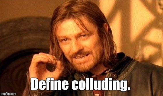 One Does Not Simply Meme | Define colluding. | image tagged in memes,one does not simply | made w/ Imgflip meme maker
