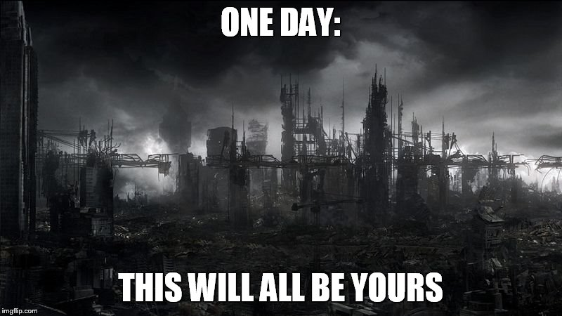 Global What? | ONE DAY: THIS WILL ALL BE YOURS | image tagged in memes,in the future,global warming | made w/ Imgflip meme maker