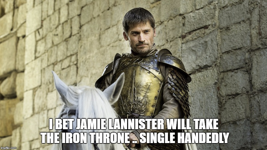 Who will take the Iron Throne? | I BET JAMIE LANNISTER WILL TAKE THE IRON THRONE .. SINGLE HANDEDLY | image tagged in game of thrones,got,lannister,iron throne | made w/ Imgflip meme maker
