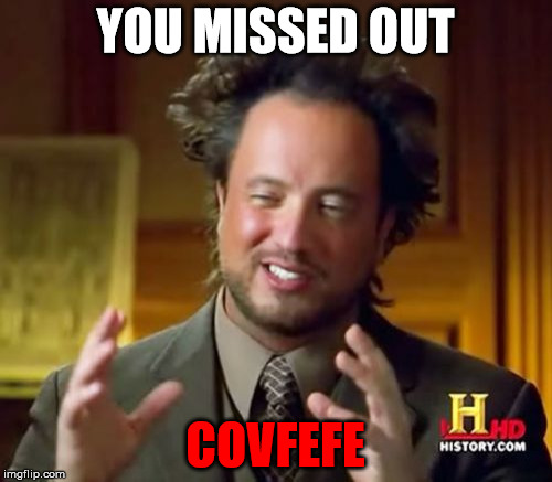 Ancient Aliens Meme | YOU MISSED OUT COVFEFE | image tagged in memes,ancient aliens | made w/ Imgflip meme maker