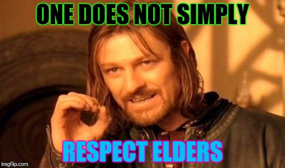 One Does Not Simply Meme | ONE DOES NOT SIMPLY RESPECT ELDERS | image tagged in memes,one does not simply | made w/ Imgflip meme maker