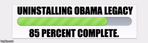 NAFTA, TPP, Paris Accord, EPA Regulations,  | UNINSTALLING OBAMA LEGACY 85 PERCENT COMPLETE. | image tagged in progress bar | made w/ Imgflip meme maker