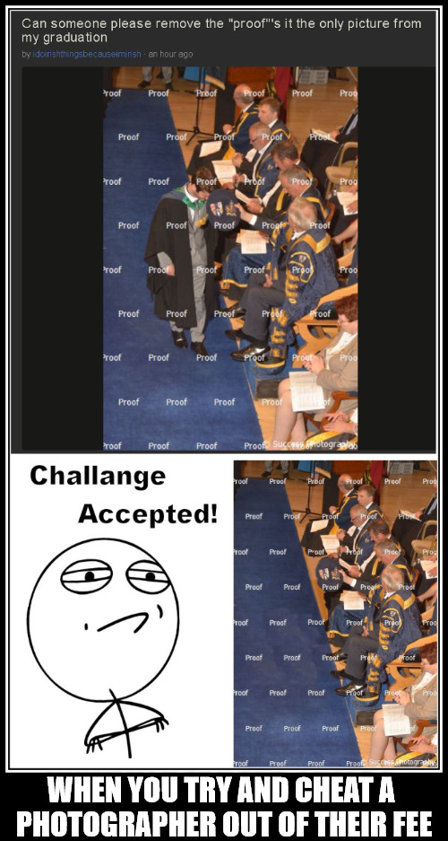 Even if the photog took the pic from a bad angle, the kid should have dickered the price with him instead of trying to cheat him | WHEN YOU TRY AND CHEAT A PHOTOGRAPHER OUT OF THEIR FEE | image tagged in photography,memes,challenge accepted rage face,photoshop,cheapo | made w/ Imgflip meme maker