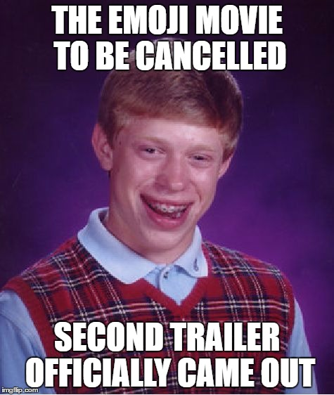 Bad luck Brian.. | THE EMOJI MOVIE TO BE CANCELLED SECOND TRAILER OFFICIALLY CAME OUT | image tagged in memes,bad luck brian | made w/ Imgflip meme maker