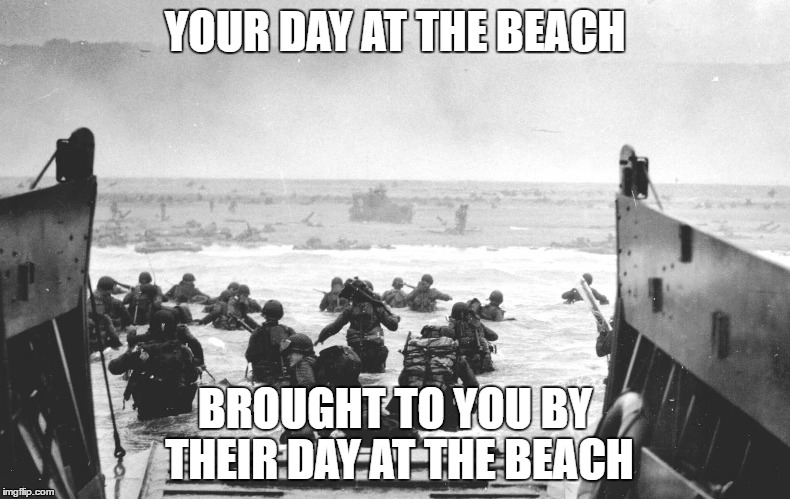 YOUR DAY AT THE BEACH BROUGHT TO YOU BY THEIR DAY AT THE BEACH | image tagged in d-day | made w/ Imgflip meme maker