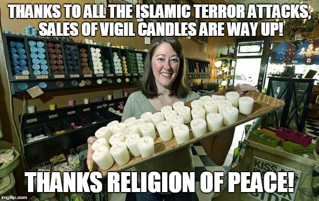 Sales Are Up, Up, Up! | THANKS TO ALL THE ISLAMIC TERROR ATTACKS, SALES OF VIGIL CANDLES ARE WAY UP! THANKS RELIGION OF PEACE! | image tagged in candle shop owner,memes,islamic terrorism | made w/ Imgflip meme maker