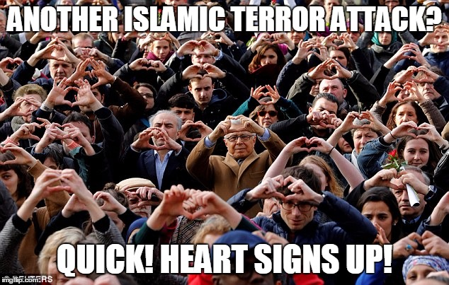 Meet The European Love Militia: Islamic Terrorism's Deadliest Enemy | ANOTHER ISLAMIC TERROR ATTACK? QUICK! HEART SIGNS UP! | image tagged in stupid europe,memes,islamic terrorism | made w/ Imgflip meme maker