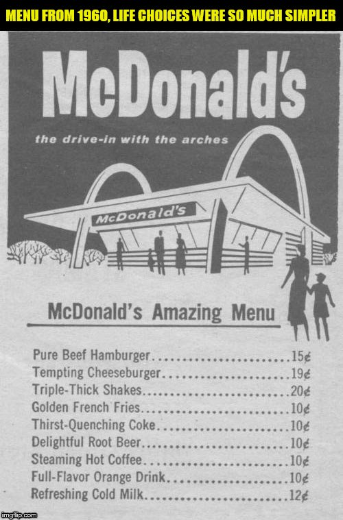 For those prices I could feed my whole family for less than $2.50 | MENU FROM 1960, LIFE CHOICES WERE SO MUCH SIMPLER | image tagged in memes,mcdonalds,1960,simpler,funny memes,less choices | made w/ Imgflip meme maker