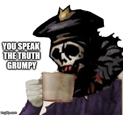 YOU SPEAK THE TRUTH GRUMPY | made w/ Imgflip meme maker