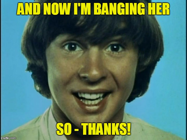 AND NOW I'M BANGING HER SO - THANKS! | made w/ Imgflip meme maker