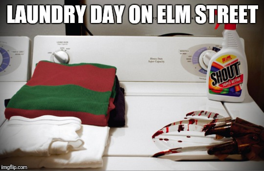 Freddy Kruger's day off | LAUNDRY DAY ON ELM STREET | image tagged in memes,nightmare on elm street,freddy kruger,laundry,shout it out | made w/ Imgflip meme maker