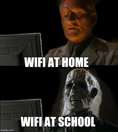 Ill Just Wait Here Meme | WIFI AT HOME WIFI AT SCHOOL | image tagged in memes,ill just wait here | made w/ Imgflip meme maker