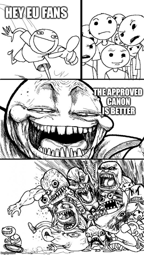 Hey Internet Meme | HEY EU FANS THE APPROVED CANON IS BETTER | image tagged in memes,hey internet | made w/ Imgflip meme maker