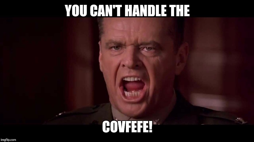 YOU CAN'T HANDLE THE COVFEFE! | made w/ Imgflip meme maker