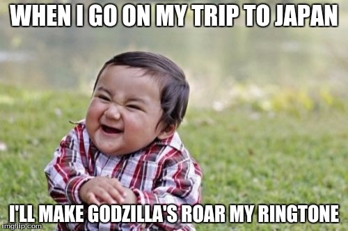 Evil Toddler Meme | WHEN I GO ON MY TRIP TO JAPAN I'LL MAKE GODZILLA'S ROAR MY RINGTONE | image tagged in memes,evil toddler,godzilla | made w/ Imgflip meme maker