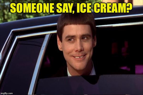 SOMEONE SAY, ICE CREAM? | made w/ Imgflip meme maker