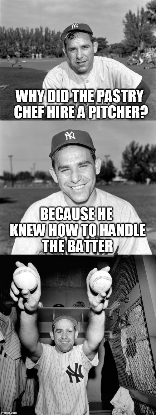 Yogi Berra Puns | WHY DID THE PASTRY CHEF HIRE A PITCHER? BECAUSE HE KNEW HOW TO HANDLE THE BATTER | image tagged in yogi berra puns | made w/ Imgflip meme maker