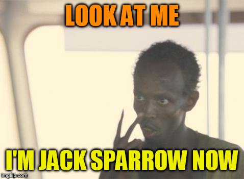 I'm The Captain Now Meme | LOOK AT ME I'M JACK SPARROW NOW | image tagged in memes,i'm the captain now | made w/ Imgflip meme maker