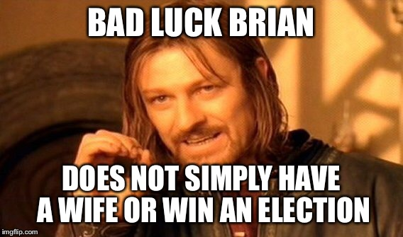 One Does Not Simply Meme | BAD LUCK BRIAN DOES NOT SIMPLY HAVE A WIFE OR WIN AN ELECTION | image tagged in memes,one does not simply | made w/ Imgflip meme maker