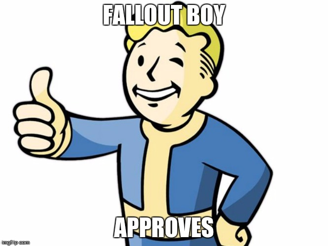 Fallout Boy! | FALLOUT BOY APPROVES | image tagged in fallout boy | made w/ Imgflip meme maker