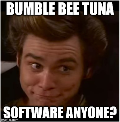 Ace Ventura | BUMBLE BEE TUNA SOFTWARE ANYONE? | image tagged in ace ventura | made w/ Imgflip meme maker