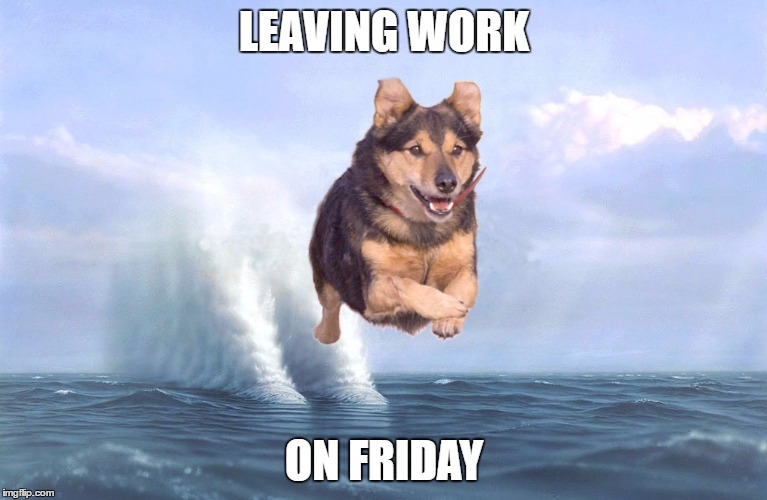 LEAVING WORK ON FRIDAY | image tagged in supper jarry | made w/ Imgflip meme maker