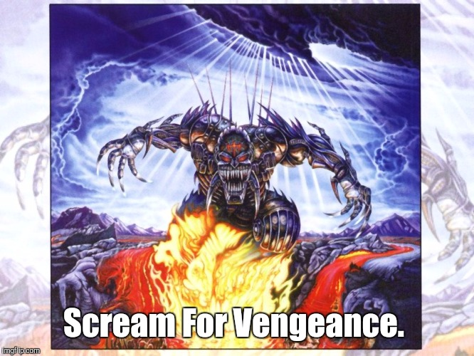 Judas Priest  | Scream For Vengeance. | image tagged in judas priest | made w/ Imgflip meme maker