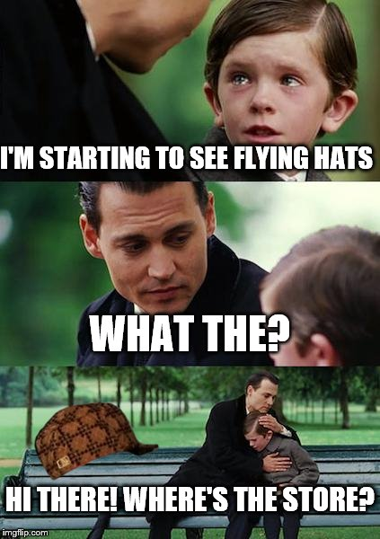 Finding Neverland Meme | I'M STARTING TO SEE FLYING HATS WHAT THE? HI THERE! WHERE'S THE STORE? | image tagged in memes,finding neverland,scumbag | made w/ Imgflip meme maker