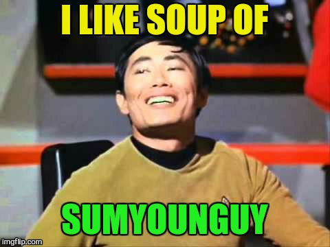 I LIKE SOUP OF SUMYOUNGUY | made w/ Imgflip meme maker