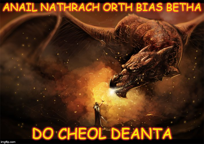 Breath of Dragon, Spell of death and life, your song of making | ANAIL NATHRACH ORTH BIAS BETHA DO CHEOL DEANTA | image tagged in red dragon,summoning | made w/ Imgflip meme maker