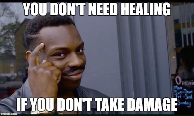Roll Safe Think About It Meme | YOU DON'T NEED HEALING IF YOU DON'T TAKE DAMAGE | image tagged in thinking black guy | made w/ Imgflip meme maker