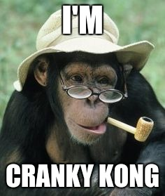 I'm Cranky Kong | I'M CRANKY KONG | image tagged in hat glasses chimp,donkey kong,chimpanzee | made w/ Imgflip meme maker