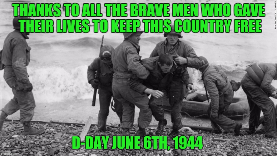 Thanks for getting me to 20k but you should be focusing on the meme and not me riiiiight?  | THANKS TO ALL THE BRAVE MEN WHO GAVE THEIR LIVES TO KEEP THIS COUNTRY FREE D-DAY JUNE 6TH, 1944 | image tagged in d-day,ww2,world war 2,world war ii,marines,fallen soldiers | made w/ Imgflip meme maker