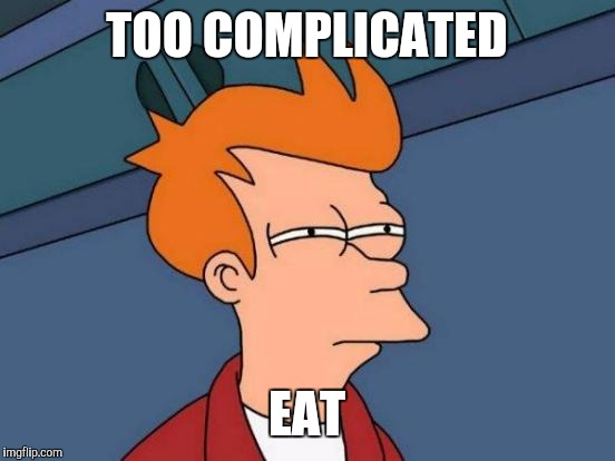 Futurama Fry Meme | TOO COMPLICATED EAT | image tagged in memes,futurama fry | made w/ Imgflip meme maker