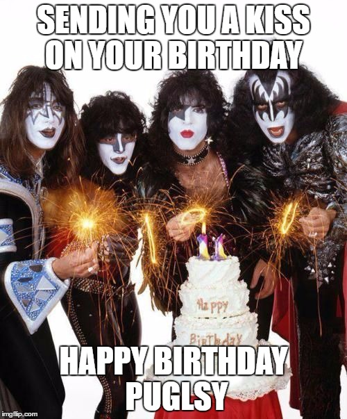 Kiss Birthday Cake | SENDING YOU A KISS ON YOUR BIRTHDAY HAPPY BIRTHDAY PUGLSY | image tagged in kiss birthday cake | made w/ Imgflip meme maker
