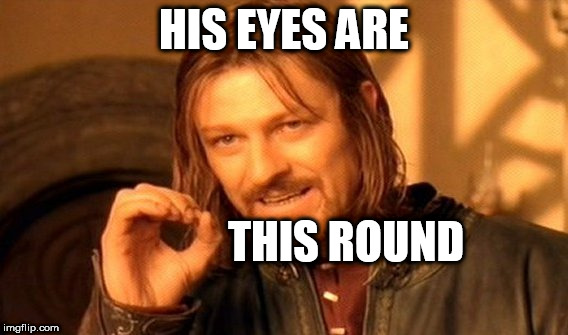 One Does Not Simply Meme | HIS EYES ARE THIS ROUND | image tagged in memes,one does not simply | made w/ Imgflip meme maker