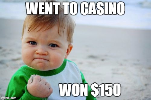 Lucky day | WENT TO CASINO WON $150 | image tagged in memes,success kid original | made w/ Imgflip meme maker