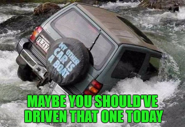 You have to love some of life's little ironies!!! | MAYBE YOU SHOULD'VE DRIVEN THAT ONE TODAY | image tagged in irony,memes,funny tire cover,funny,bad decisions,bye suv | made w/ Imgflip meme maker