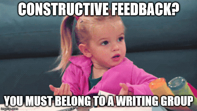 writing group feedback | CONSTRUCTIVE FEEDBACK? YOU MUST BELONG TO A WRITING GROUP | image tagged in good luck charlie,constructive feedback,writing group,feedback | made w/ Imgflip meme maker