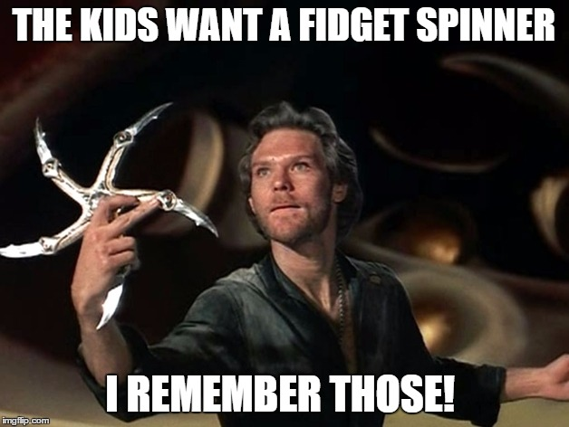 THE KIDS WANT A FIDGET SPINNER I REMEMBER THOSE! | image tagged in fidget spinner | made w/ Imgflip meme maker