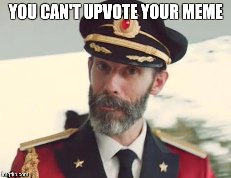 Captain Obvious | YOU CAN'T UPVOTE YOUR MEME | image tagged in captain obvious | made w/ Imgflip meme maker