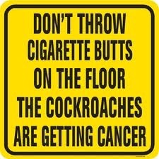 The less cockroaches the better  | image tagged in funny signs,cockroaches,cigarettes | made w/ Imgflip meme maker