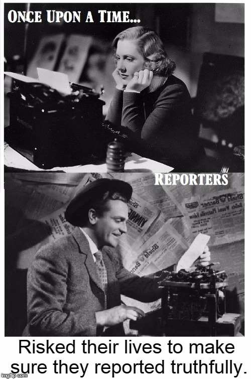 Reporters Were Once Heroes | Risked their lives to make sure they reported truthfully. | image tagged in vince vance,news reporters,msm,fake news,the daily planet,truth justice  the american way | made w/ Imgflip meme maker