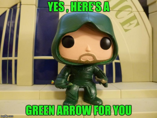 Bobblehead Green Arrow | YES , HERE'S A GREEN ARROW FOR YOU | image tagged in bobblehead green arrow | made w/ Imgflip meme maker