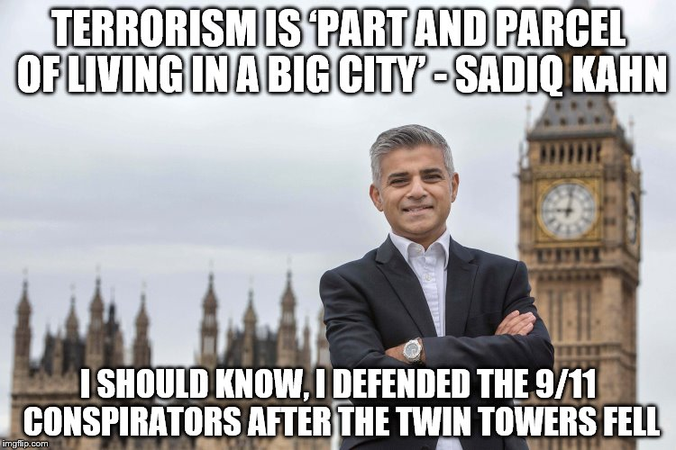 Terrorism Supporter | TERRORISM IS 'PART AND PARCEL OF LIVING IN A BIG CITY' - SADIQ KAHN I SHOULD KNOW, I DEFENDED THE 9/11 CONSPIRATORS AFTER THE TWIN TOWERS FE | image tagged in twin towers,september 11th,terrorism,sadiq khan,al qaeda,memes | made w/ Imgflip meme maker