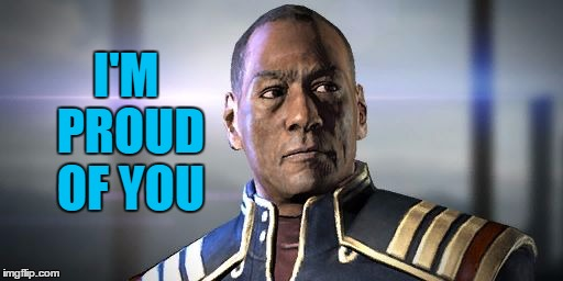 Proud Anderson |  I'M PROUD OF YOU | image tagged in admiral david anderson,mass effect,proud | made w/ Imgflip meme maker